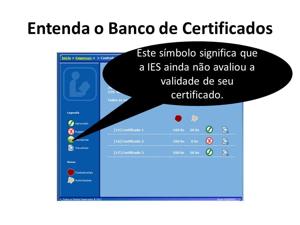 Entenda o Banco de Certificados Este símbolo significa que a IES ainda não avaliou a validade de seu certificado.
