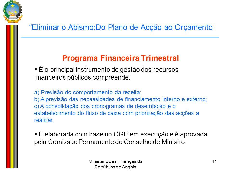 """Ministério das Finanças da República de Angola 11 """"Eliminar o Abismo:Do Plano de Acção ao Orçamento Programa Financeira Trimestral  É o principal ins"""
