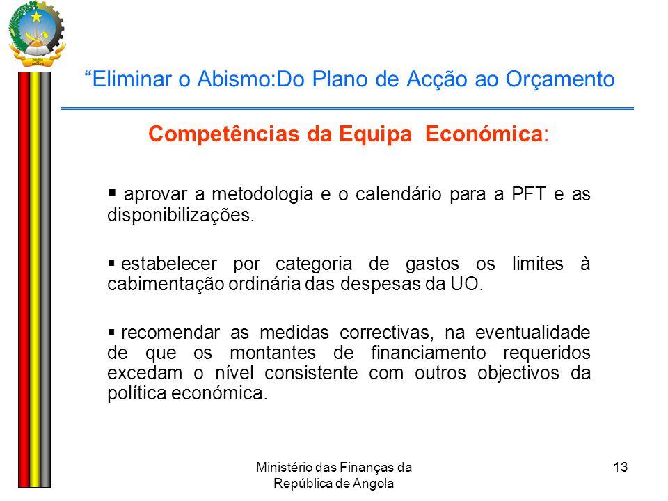 """Ministério das Finanças da República de Angola 13 """"Eliminar o Abismo:Do Plano de Acção ao Orçamento Competências da Equipa Económica:  aprovar a meto"""