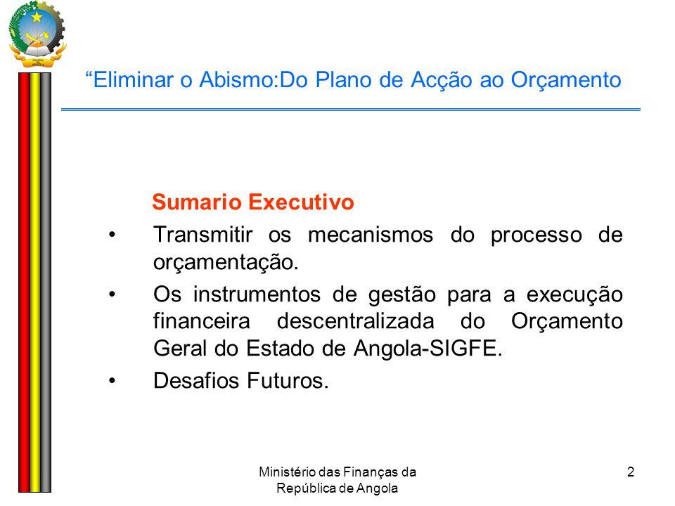 """Ministério das Finanças da República de Angola 2 """"Eliminar o Abismo:Do Plano de Acção ao Orçamento Sumario Executivo •Transmitir os mecanismos do proc"""