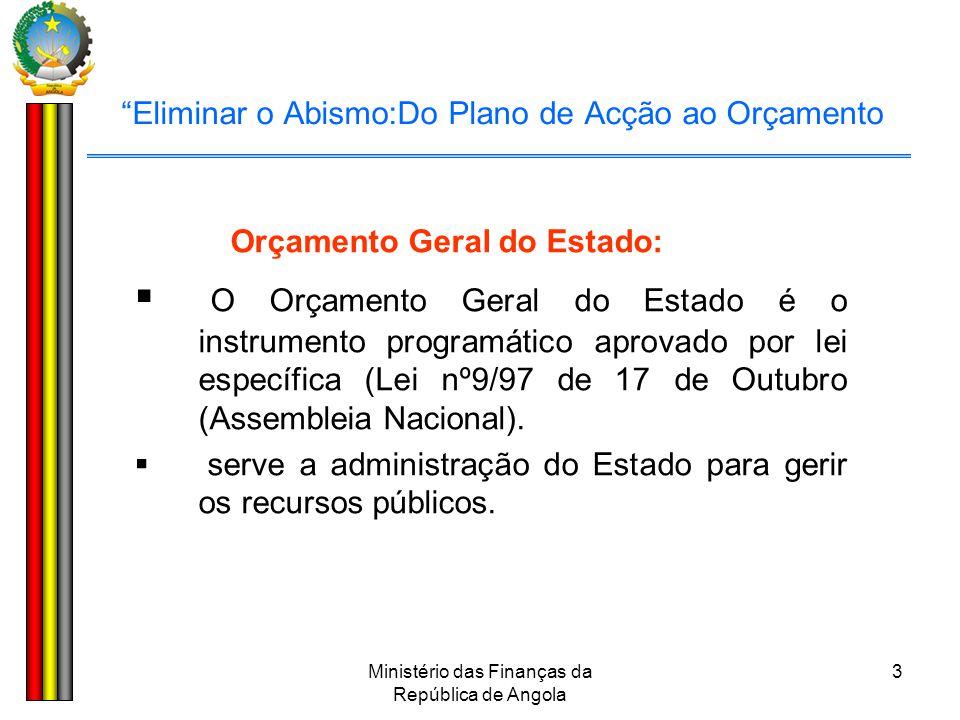 """Ministério das Finanças da República de Angola 3 """"Eliminar o Abismo:Do Plano de Acção ao Orçamento Orçamento Geral do Estado:  O Orçamento Geral do E"""