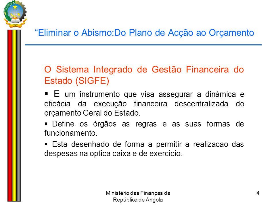 """Ministério das Finanças da República de Angola 4 """"Eliminar o Abismo:Do Plano de Acção ao Orçamento O Sistema Integrado de Gestão Financeira do Estado"""