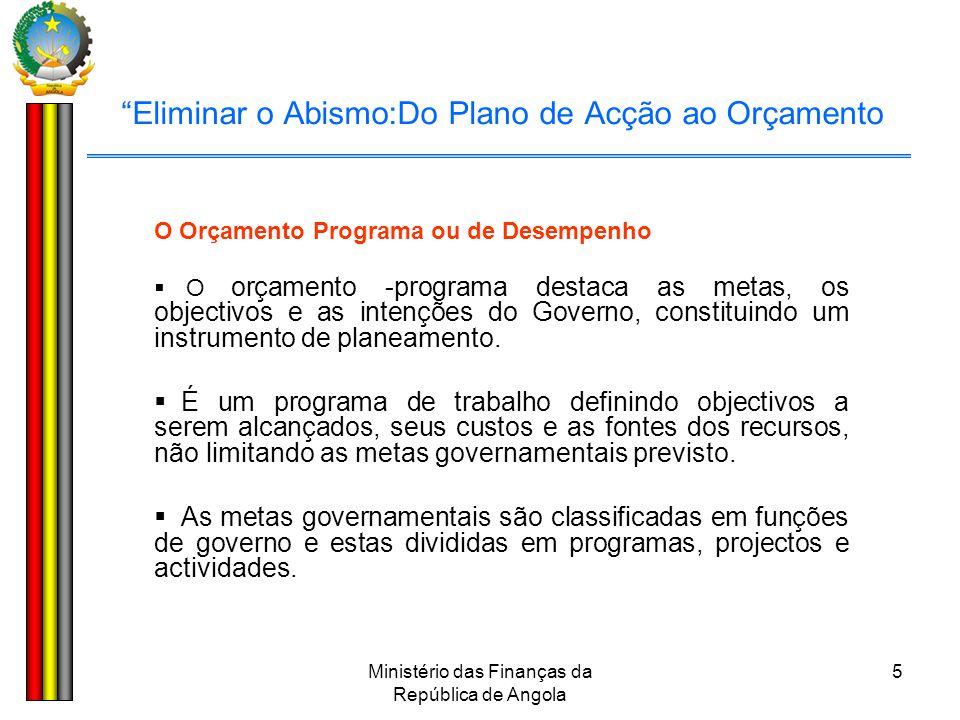 """Ministério das Finanças da República de Angola 5 """"Eliminar o Abismo:Do Plano de Acção ao Orçamento O Orçamento Programa ou de Desempenho  O orçamento"""