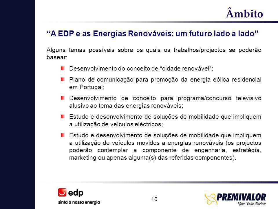 """10 Âmbito """"A EDP e as Energias Renováveis: um futuro lado a lado"""" Alguns temas possíveis sobre os quais os trabalhos/projectos se poderão basear: Dese"""