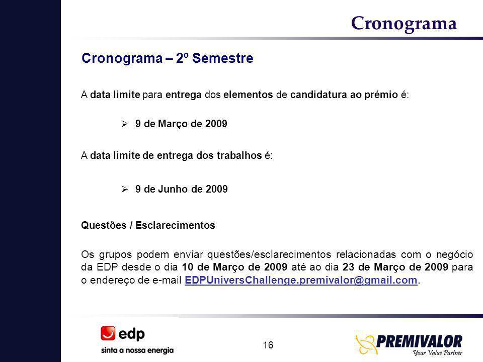 16 Cronograma  9 de Março de 2009 A data limite de entrega dos trabalhos é: A data limite para entrega dos elementos de candidatura ao prémio é:  9