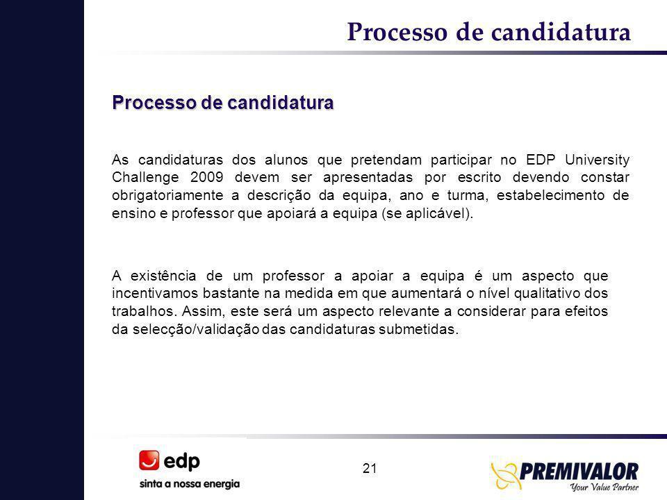 21 Processo de candidatura As candidaturas dos alunos que pretendam participar no EDP University Challenge 2009 devem ser apresentadas por escrito dev
