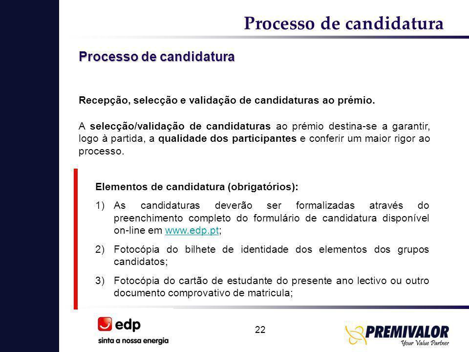 22 Processo de candidatura Recepção, selecção e validação de candidaturas ao prémio. A selecção/validação de candidaturas ao prémio destina-se a garan