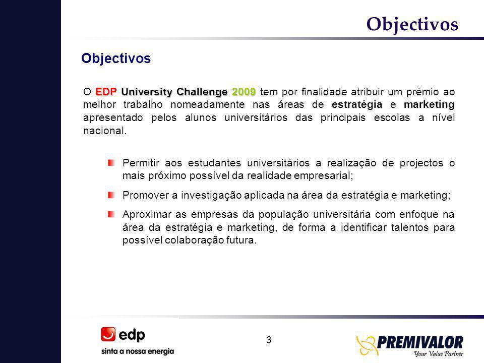 3 EDP University Challenge 2009 O EDP University Challenge 2009 tem por finalidade atribuir um prémio ao melhor trabalho nomeadamente nas áreas de estratégia e marketing apresentado pelos alunos universitários das principais escolas a nível nacional.