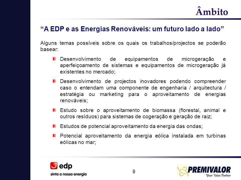 """9 Âmbito """"A EDP e as Energias Renováveis: um futuro lado a lado"""" Alguns temas possíveis sobre os quais os trabalhos/projectos se poderão basear: Desen"""