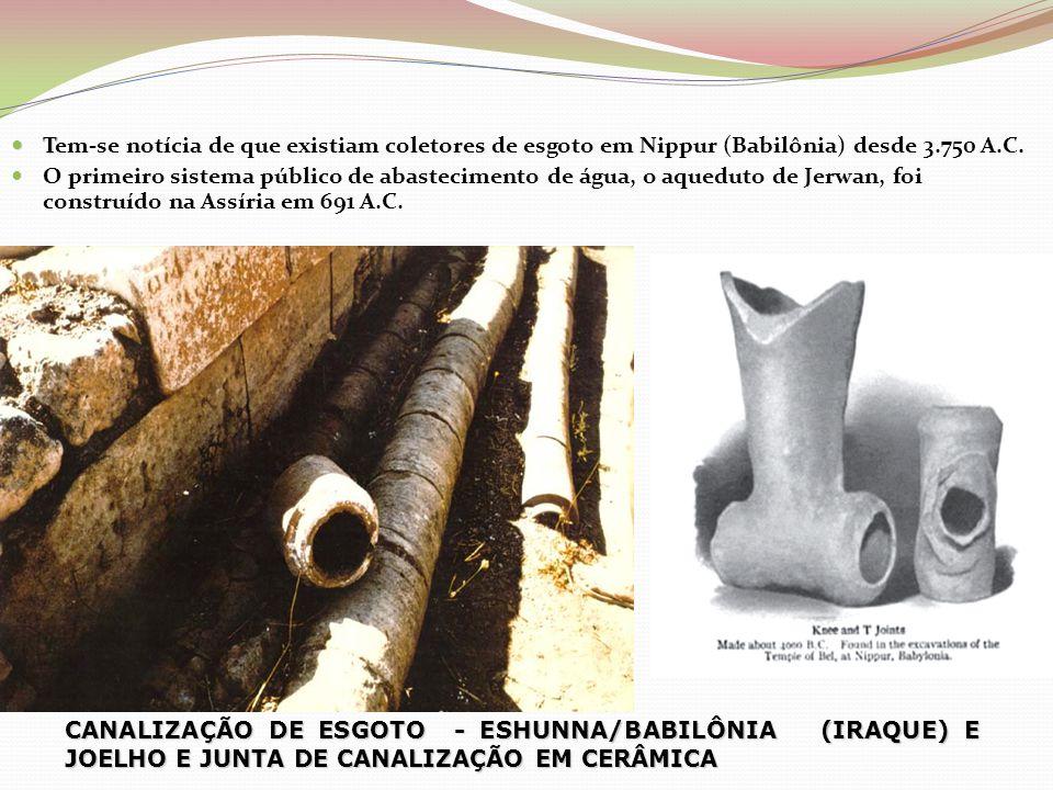  T  Tem-se notícia de que existiam coletores de esgoto em Nippur (Babilônia) desde 3.750 A.C.  O primeiro sistema público de abastecimento de água,