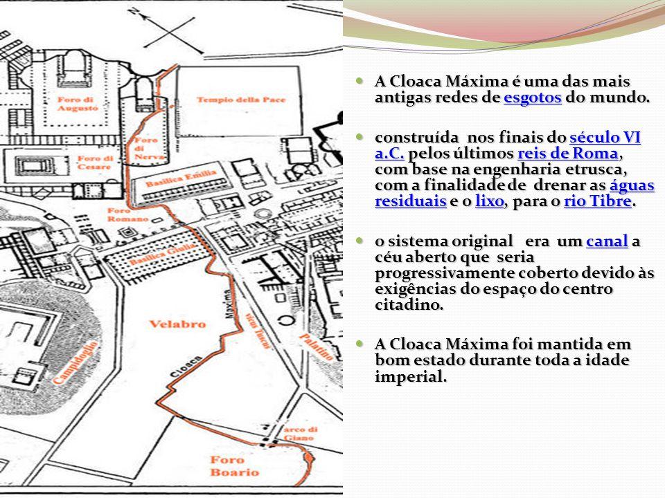  A Cloaca Máxima é uma das mais antigas redes de esgotos do mundo. esgotos  construída nos finais do século VI a.C. pelos últimos reis de Roma, com