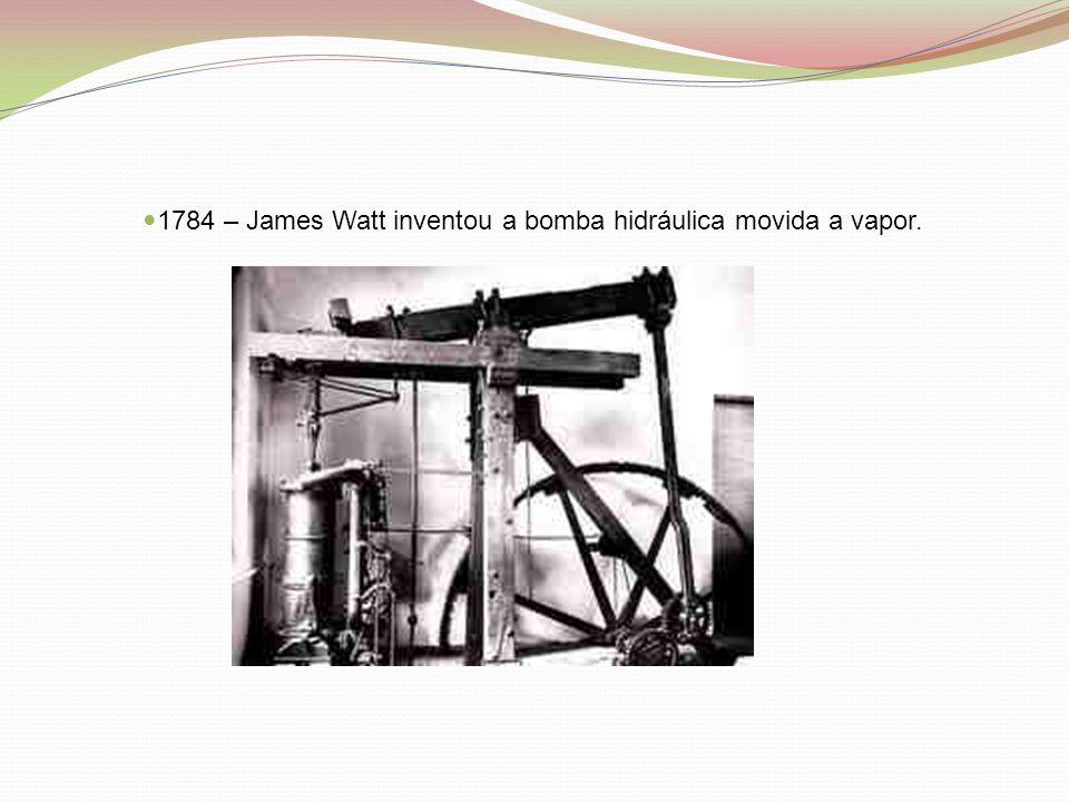  1784 – James Watt inventou a bomba hidráulica movida a vapor.