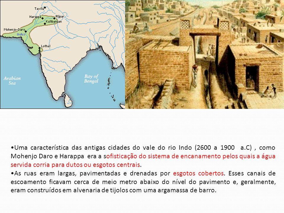 •Uma característica das antigas cidades do vale do rio Indo (2600 a 1900 a.C), como Mohenjo Daro e Harappa era a sofisticação do sistema de encanament