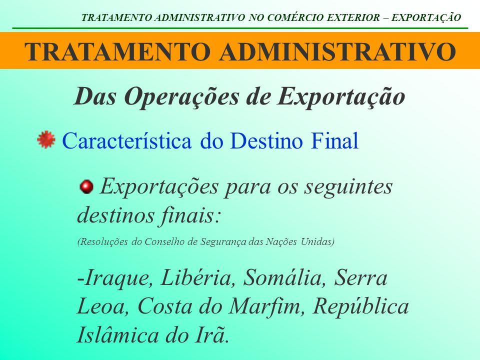 TRATAMENTO ADMINISTRATIVO TRATAMENTO ADMINISTRATIVO NO COMÉRCIO EXTERIOR – EXPORTAÇÃO Das Operações de Exportação Característica do Destino Final Expo