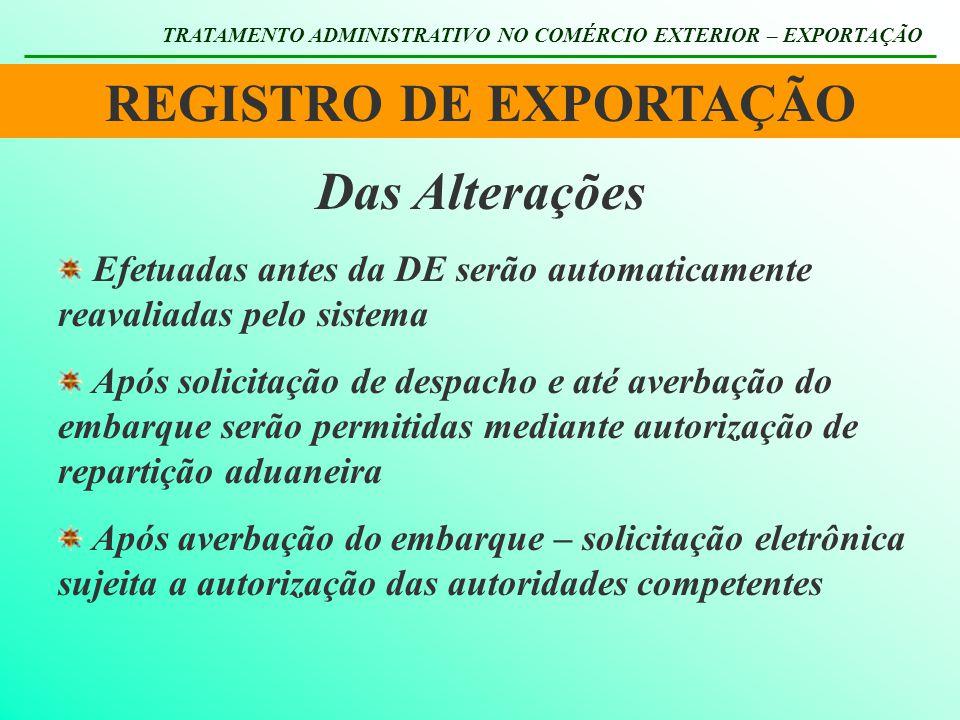 REGISTRO DE EXPORTAÇÃO TRATAMENTO ADMINISTRATIVO NO COMÉRCIO EXTERIOR – EXPORTAÇÃO Efetuadas antes da DE serão automaticamente reavaliadas pelo sistem