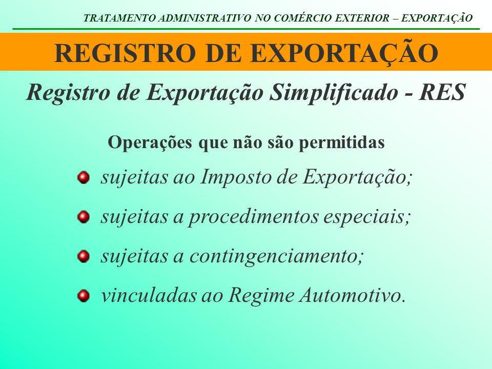 REGISTRO DE EXPORTAÇÃO TRATAMENTO ADMINISTRATIVO NO COMÉRCIO EXTERIOR – EXPORTAÇÃO Registro de Exportação Simplificado - RES Operações que não são per
