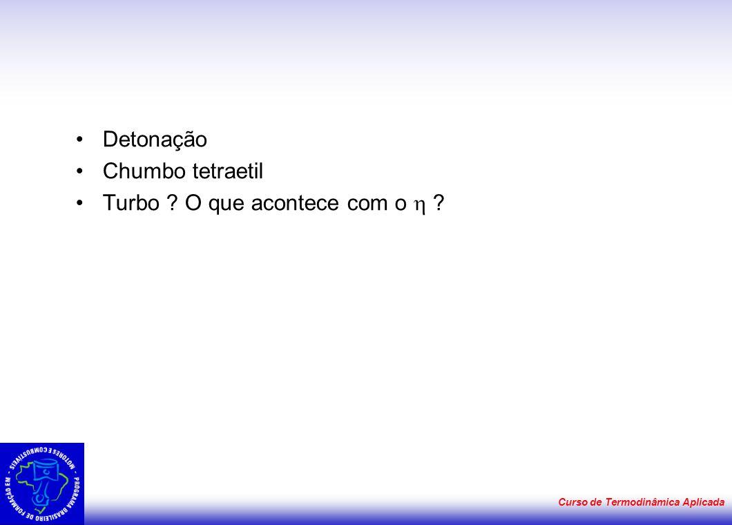 Curso de Termodinâmica Aplicada •Detonação •Chumbo tetraetil •Turbo ? O que acontece com o  ?