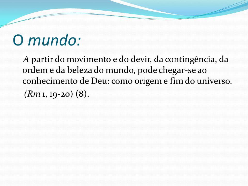 O mundo: A partir do movimento e do devir, da contingência, da ordem e da beleza do mundo, pode chegar-se ao conhecimento de Deu: como origem e fim do