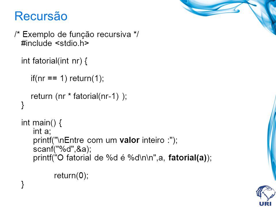 Recursão /* Exemplo de função recursiva */ #include int fatorial(int nr) { if(nr == 1) return(1); return (nr * fatorial(nr-1) ); } int main() { int a; printf( \nEntre com um valor inteiro : ); scanf( %d ,&a); printf( O fatorial de %d é %d\n\n ,a, fatorial(a)); return(0); }