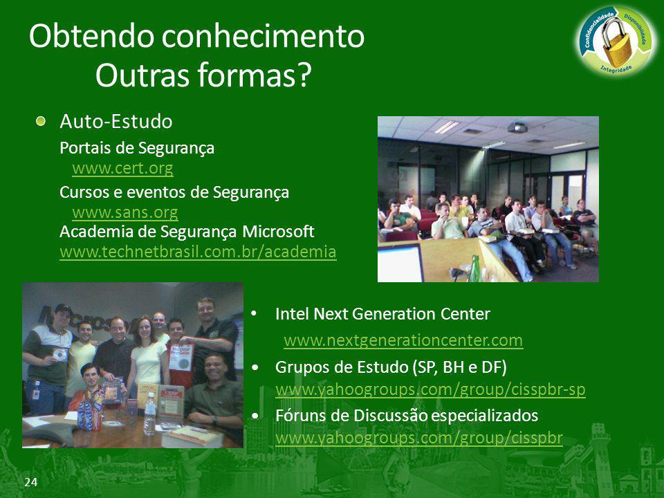 24 Auto-Estudo Portais de Segurança www.cert.orgwww.cert.org Cursos e eventos de Segurança www.sans.org Academia de Segurança Microsoft www.technetbra