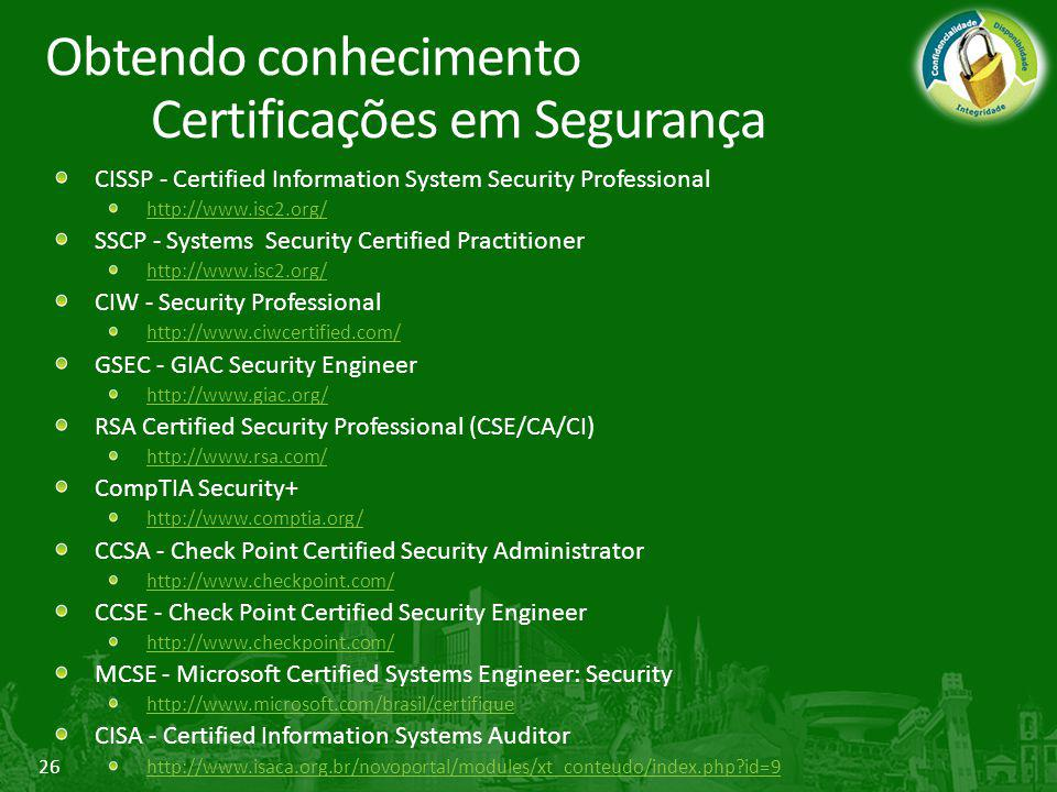 26 CISSP - Certified Information System Security Professional http://www.isc2.org/ SSCP - Systems Security Certified Practitioner http://www.isc2.org/