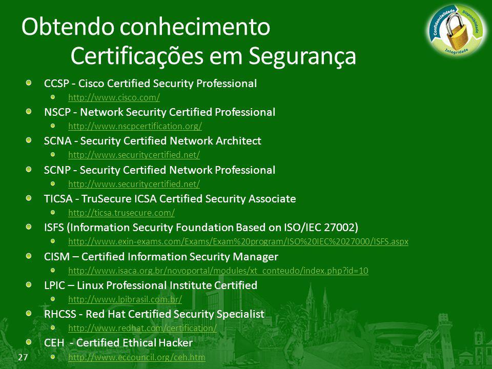 27 CCSP - Cisco Certified Security Professional http://www.cisco.com/ NSCP - Network Security Certified Professional http://www.nscpcertification.org/