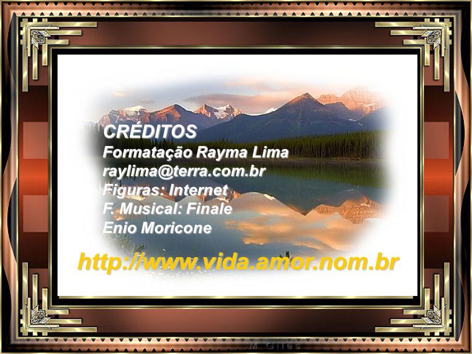 CRÉDITOS Formatação Rayma Lima raylima@terra.com.br Figuras: Internet F.