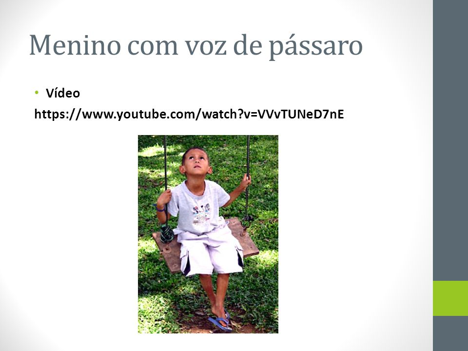 Menino com voz de pássaro • Vídeo https://www.youtube.com/watch?v=VVvTUNeD7nE