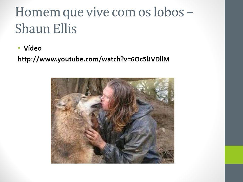 Homem que vive com os lobos – Shaun Ellis • Vídeo http://www.youtube.com/watch?v=6Oc5lJVDllM