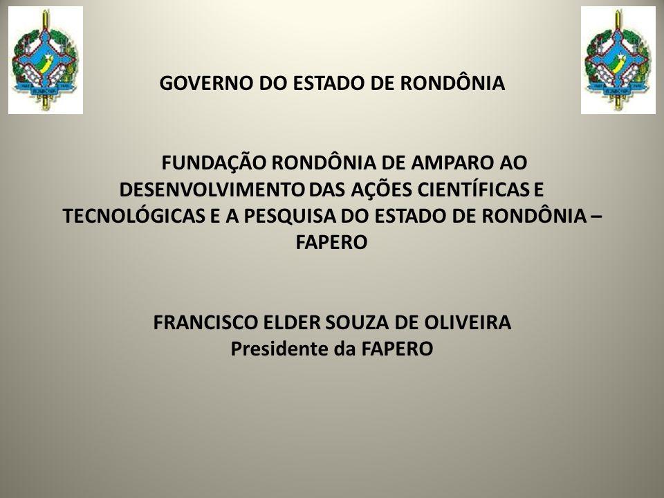 GOVERNO DO ESTADO DE RONDÔNIA FUNDAÇÃO RONDÔNIA DE AMPARO AO DESENVOLVIMENTO DAS AÇÕES CIENTÍFICAS E TECNOLÓGICAS E A PESQUISA DO ESTADO DE RONDÔNIA –