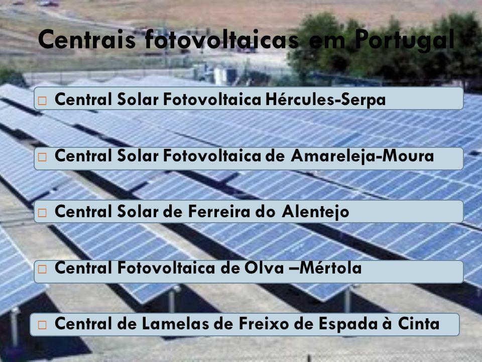 Centrais fotovoltaicas em Portugal  Central Solar Fotovoltaica Hércules-Serpa  Central Solar Fotovoltaica de Amareleja-Moura  Central Solar de Ferr
