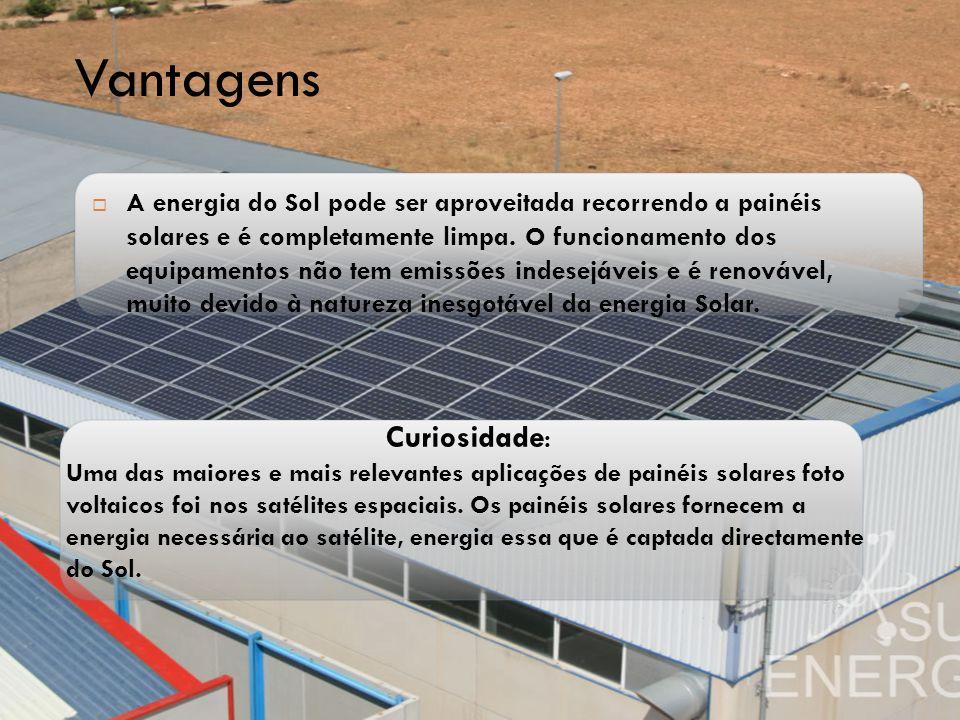 Curiosidade : Uma das maiores e mais relevantes aplicações de painéis solares foto voltaicos foi nos satélites espaciais. Os painéis solares fornecem