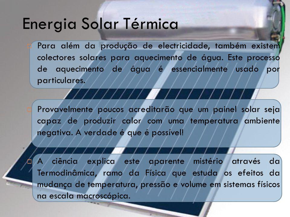  Para além da produção de electricidade, também existem colectores solares para aquecimento de água. Este processo de aquecimento de água é essencial