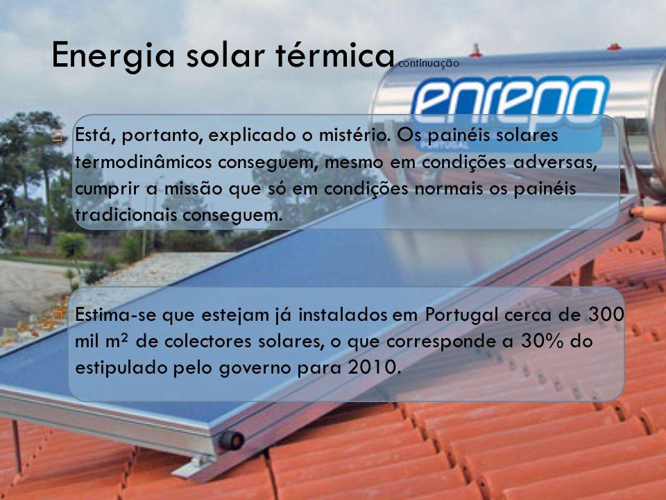 Energia solar térmica continuação  Está, portanto, explicado o mistério. Os painéis solares termodinâmicos conseguem, mesmo em condições adversas, cu