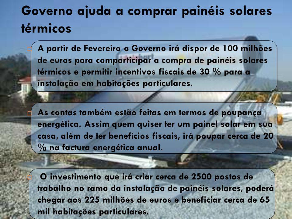 Governo ajuda a comprar painéis solares térmicos  A partir de Fevereiro o Governo irá dispor de 100 milhões de euros para comparticipar a compra de p