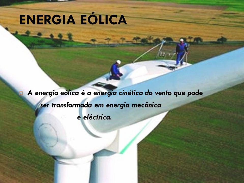 A energia eólica em Portugal  Em 2005, Portugal foi o País da União Europeia que mais cresceu na capacidade de produção de energia eólica.