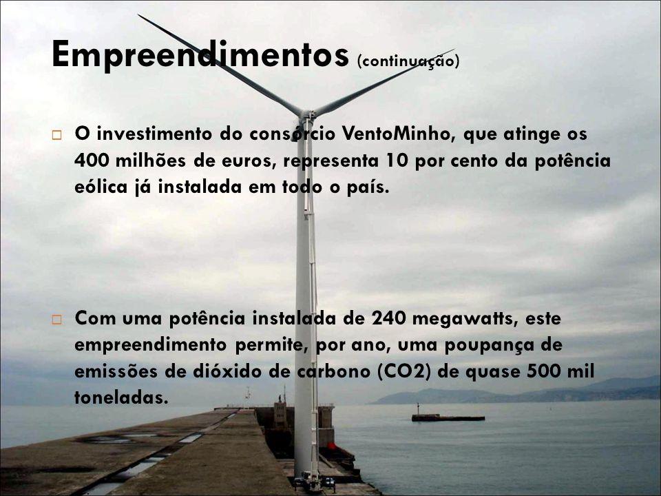 Empreendimentos (continuação)  O investimento do consórcio VentoMinho, que atinge os 400 milhões de euros, representa 10 por cento da potência eólica