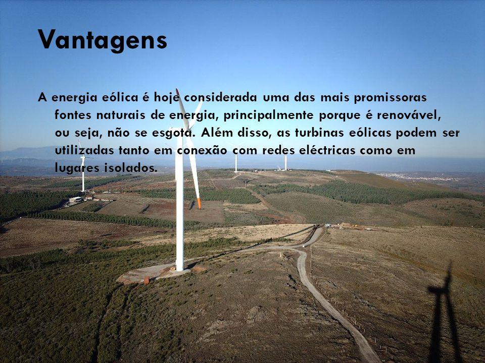 Vantagens A energia eólica é hoje considerada uma das mais promissoras fontes naturais de energia, principalmente porque é renovável, ou seja, não se