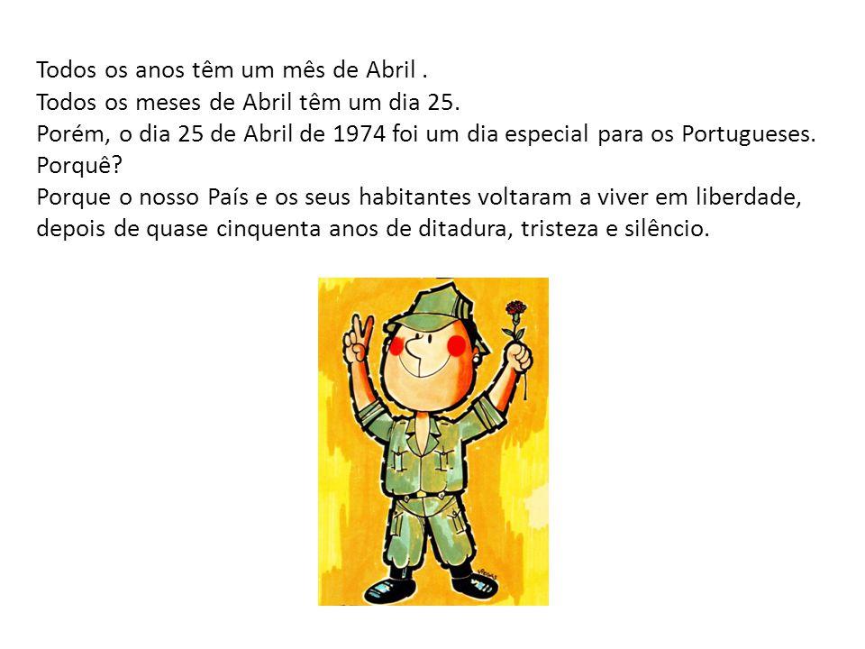 Todos os anos têm um mês de Abril. Todos os meses de Abril têm um dia 25. Porém, o dia 25 de Abril de 1974 foi um dia especial para os Portugueses. Po
