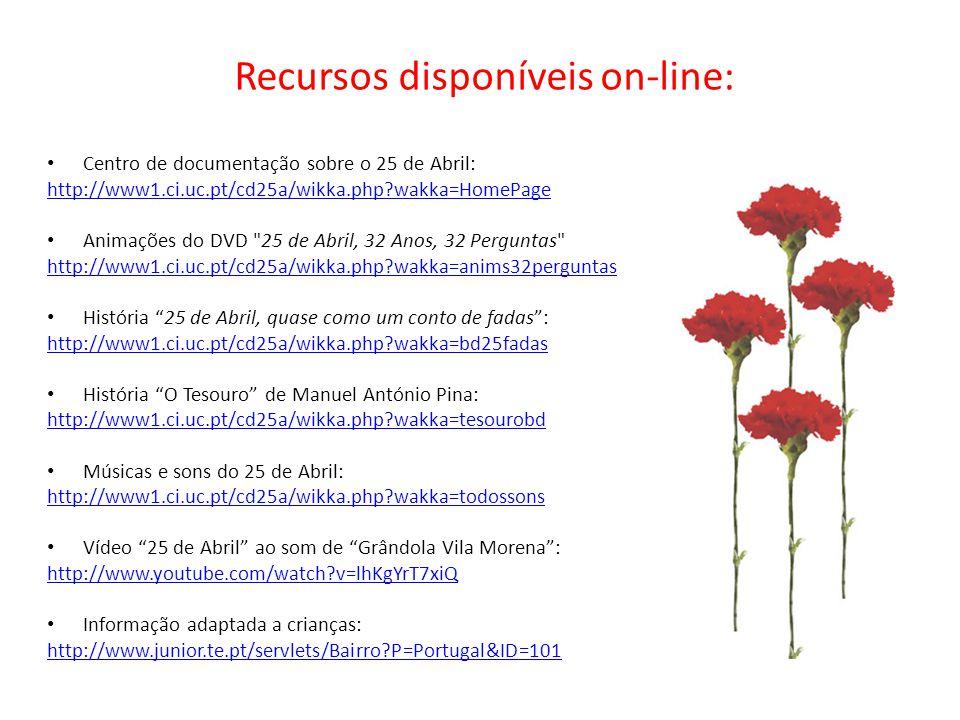 Recursos disponíveis on-line: • Centro de documentação sobre o 25 de Abril: http://www1.ci.uc.pt/cd25a/wikka.php?wakka=HomePage • Animações do DVD
