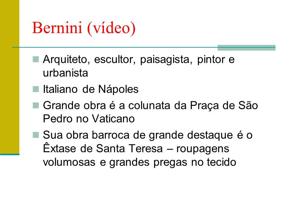 Bernini (vídeo)  Arquiteto, escultor, paisagista, pintor e urbanista  Italiano de Nápoles  Grande obra é a colunata da Praça de São Pedro no Vatica