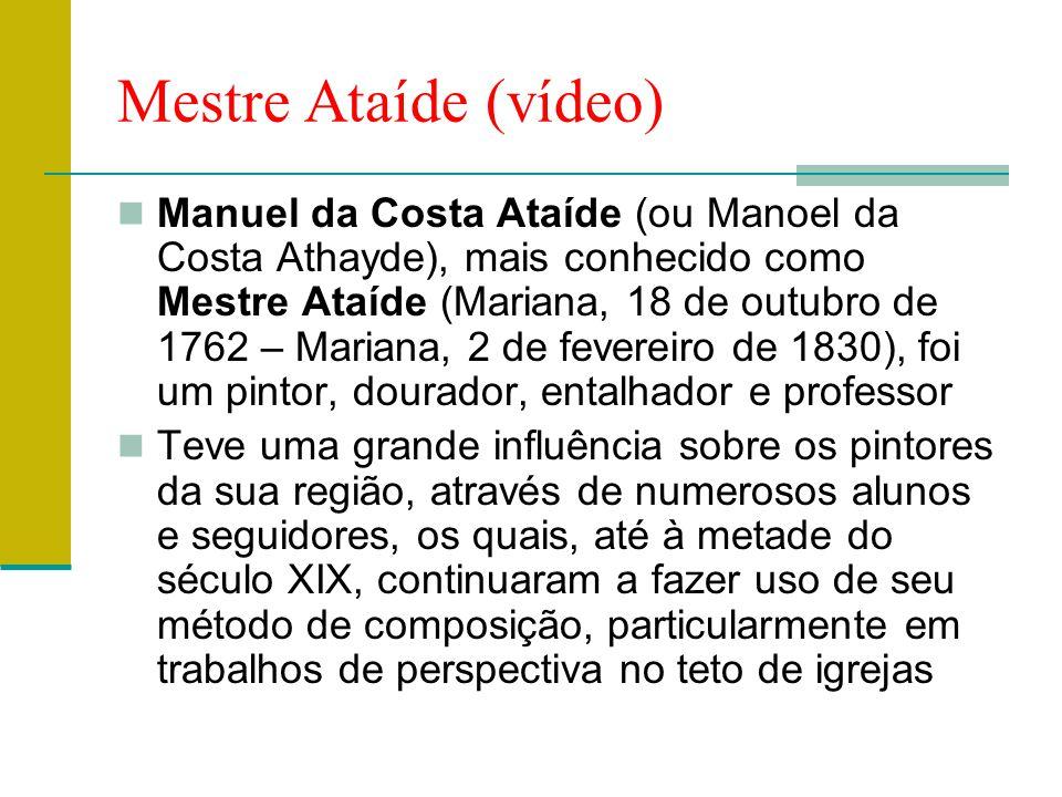 Mestre Ataíde (vídeo)  Manuel da Costa Ataíde (ou Manoel da Costa Athayde), mais conhecido como Mestre Ataíde (Mariana, 18 de outubro de 1762 – Maria