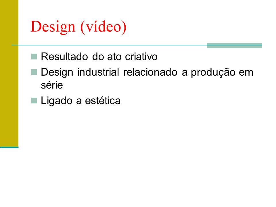 Design (vídeo)  Resultado do ato criativo  Design industrial relacionado a produção em série  Ligado a estética