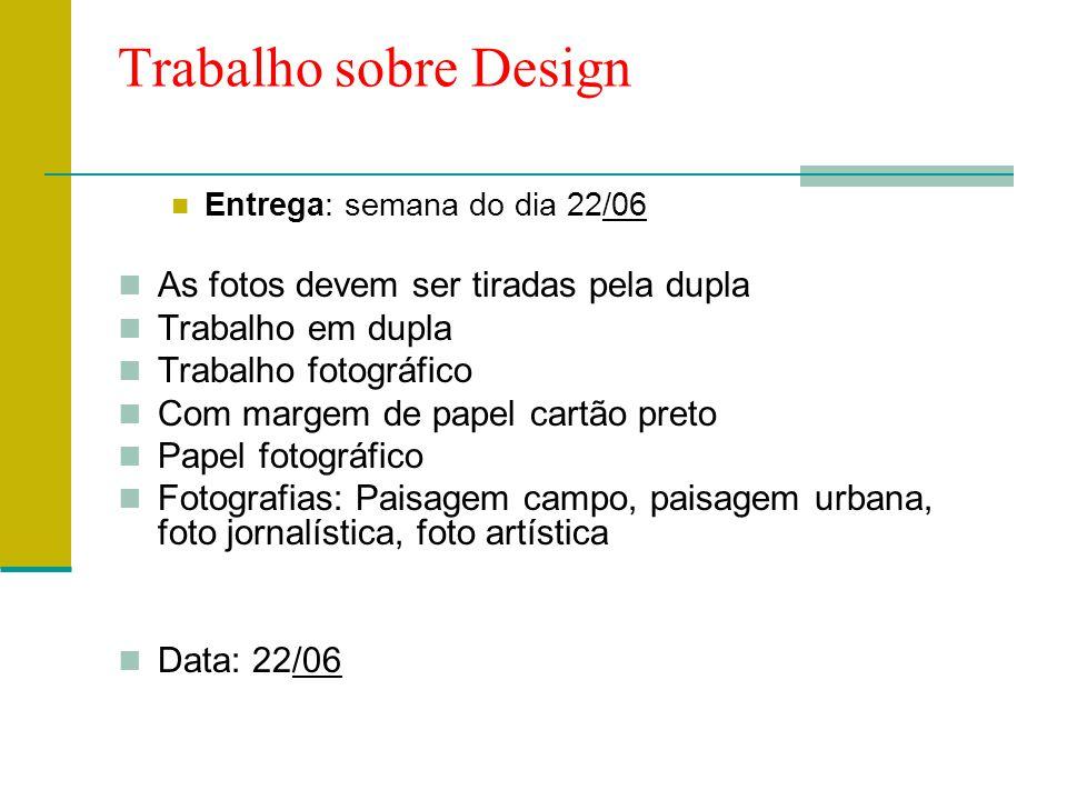 Trabalho sobre Design  Entrega: semana do dia 22/06  As fotos devem ser tiradas pela dupla  Trabalho em dupla  Trabalho fotográfico  Com margem d