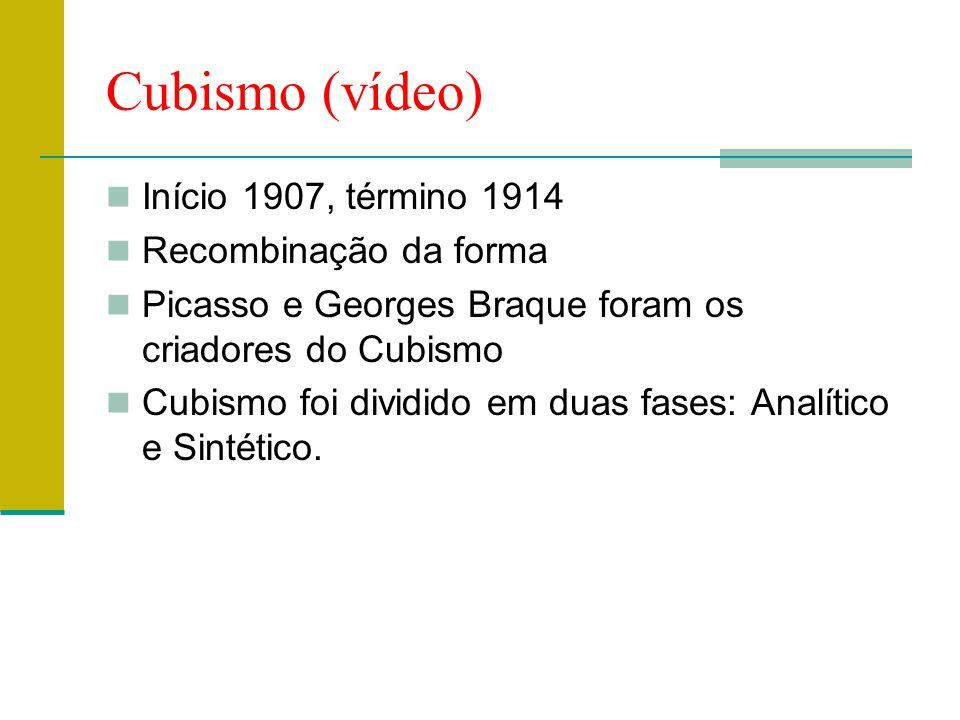 Cubismo (vídeo)  Início 1907, término 1914  Recombinação da forma  Picasso e Georges Braque foram os criadores do Cubismo  Cubismo foi dividido em