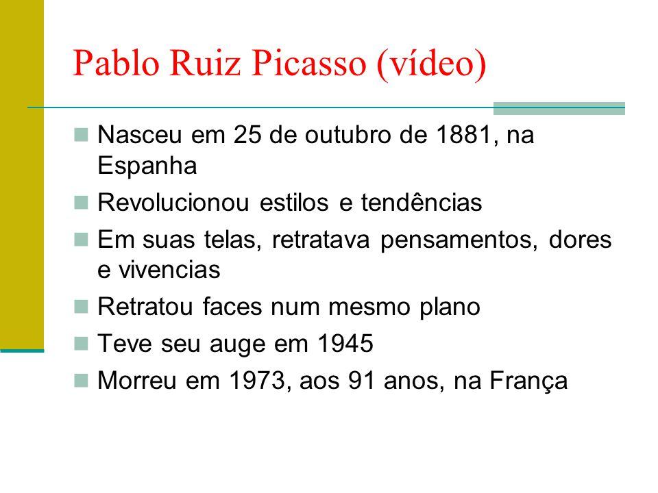 Pablo Ruiz Picasso (vídeo)  Nasceu em 25 de outubro de 1881, na Espanha  Revolucionou estilos e tendências  Em suas telas, retratava pensamentos, d