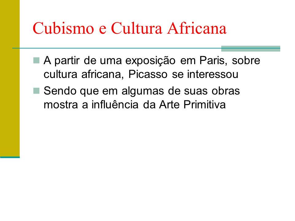 Cubismo e Cultura Africana  A partir de uma exposição em Paris, sobre cultura africana, Picasso se interessou  Sendo que em algumas de suas obras mo