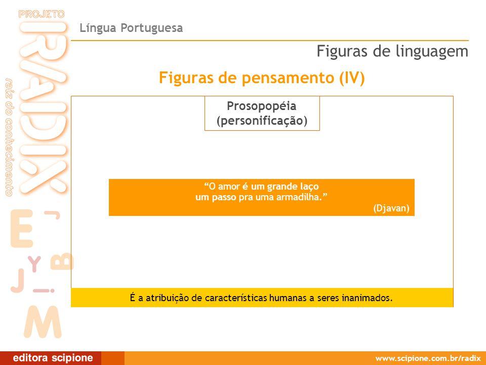 Língua Portuguesa www.scipione.com.br/radix Prosopopéia (personificação) É a atribuição de características humanas a seres inanimados.