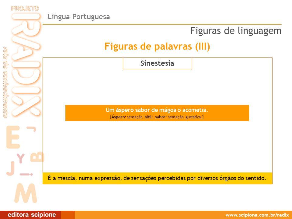 Língua Portuguesa www.scipione.com.br/radix Sinestesia Um áspero sabor de mágoa o acometia.