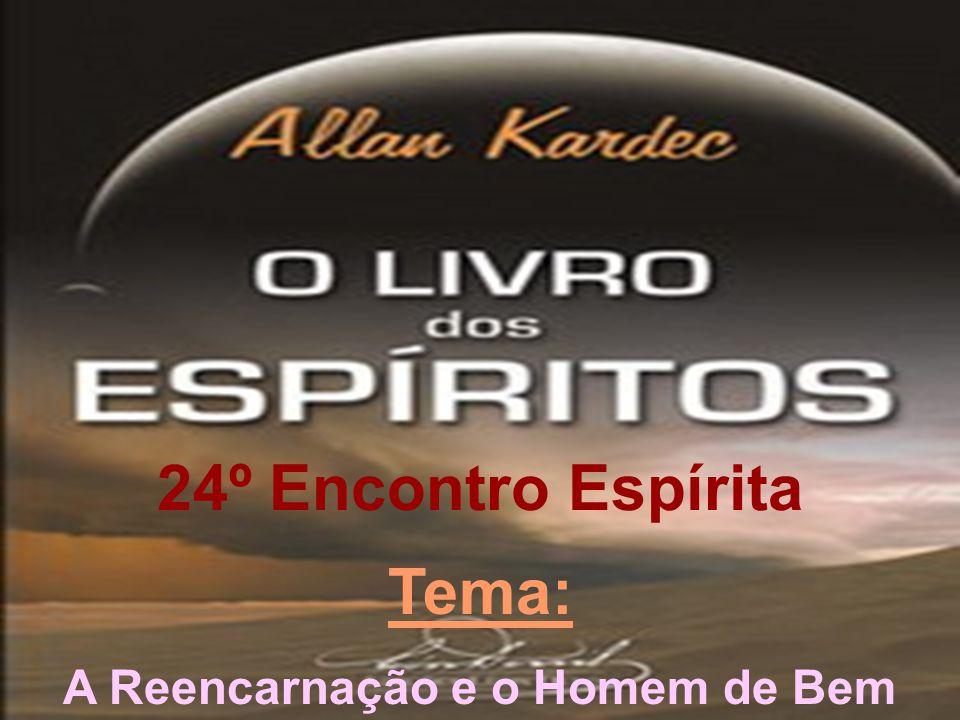 24º Encontro Espírita Tema: A Reencarnação e o Homem de Bem